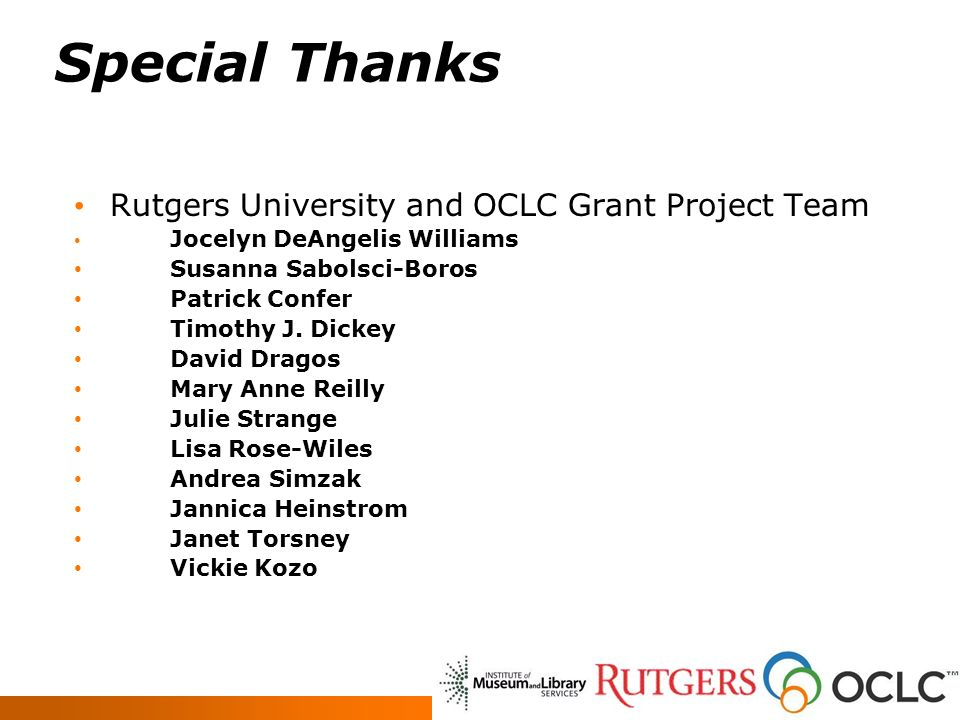Special Thanks Rutgers University and OCLC Grant Project Team Jocelyn DeAngelis Williams Susanna Sabolsci-Boros Patrick Confer Timothy J.
