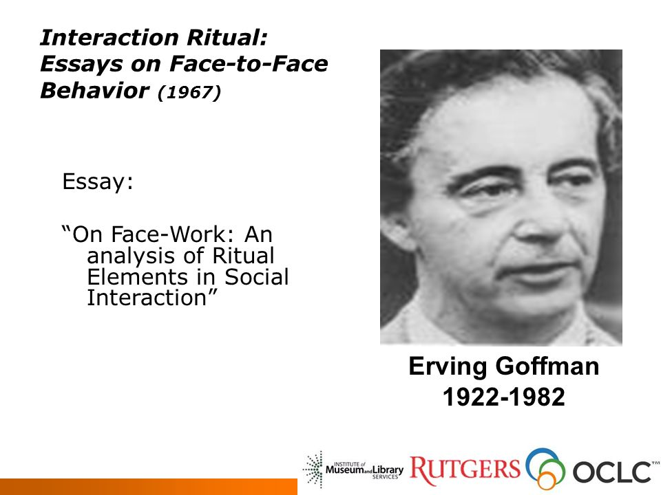 creating a new theoretical model for reference encounters in  5 interaction ritual essays on face to face behavior 1967 erving goffman 1922 1982 essay on face work an analysis of ritual elements in social