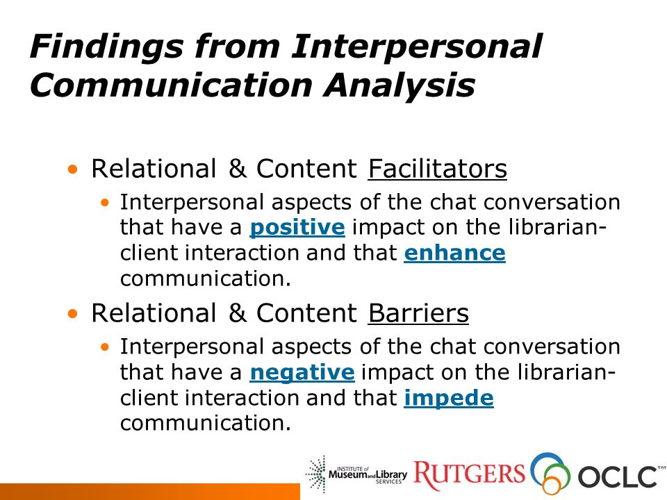Findings from Interpersonal Communication Analysis Relational & Content Facilitators Interpersonal aspects of the chat conversation that have a positi