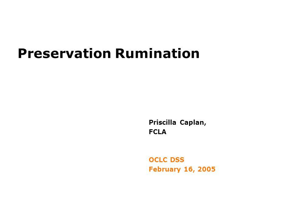 Preservation Rumination Priscilla Caplan, FCLA OCLC DSS February 16, 2005