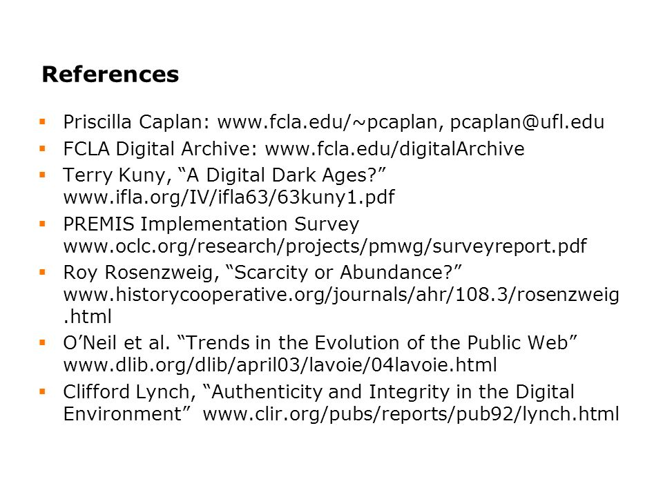 References Priscilla Caplan:   FCLA Digital Archive:   Terry Kuny, A Digital Dark Ages.
