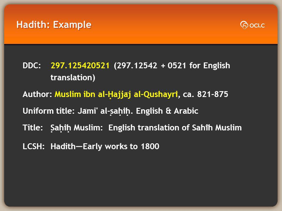 Hadith: Example DDC: ( for English translation) Author: Muslim ibn al-H ̣ ajja ̄ j al-Qushayri ̄, ca.