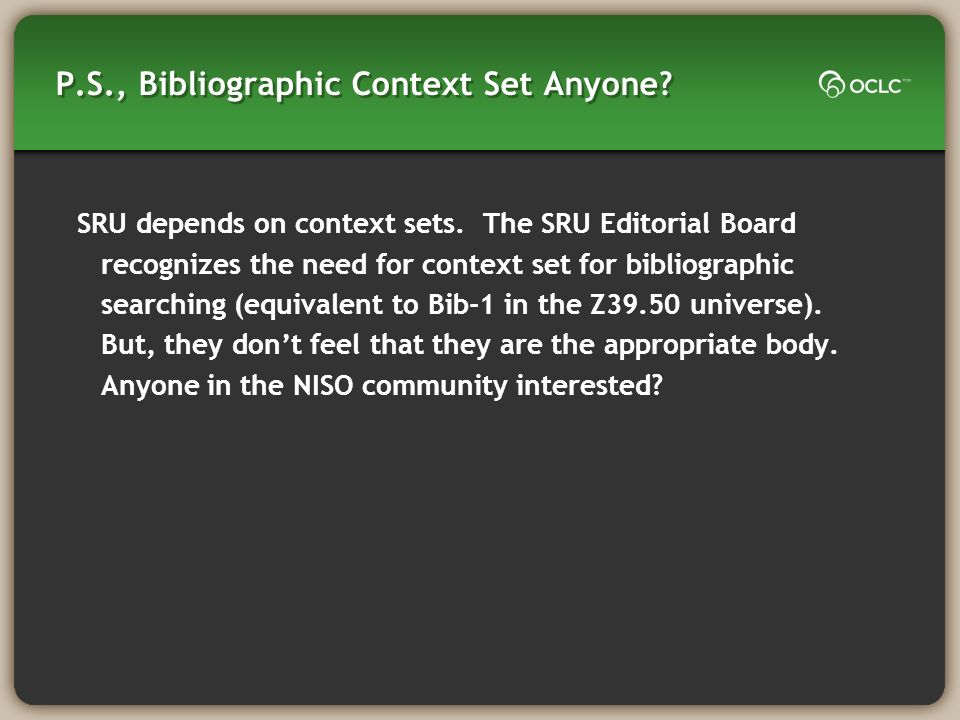 P.S., Bibliographic Context Set Anyone. SRU depends on context sets.
