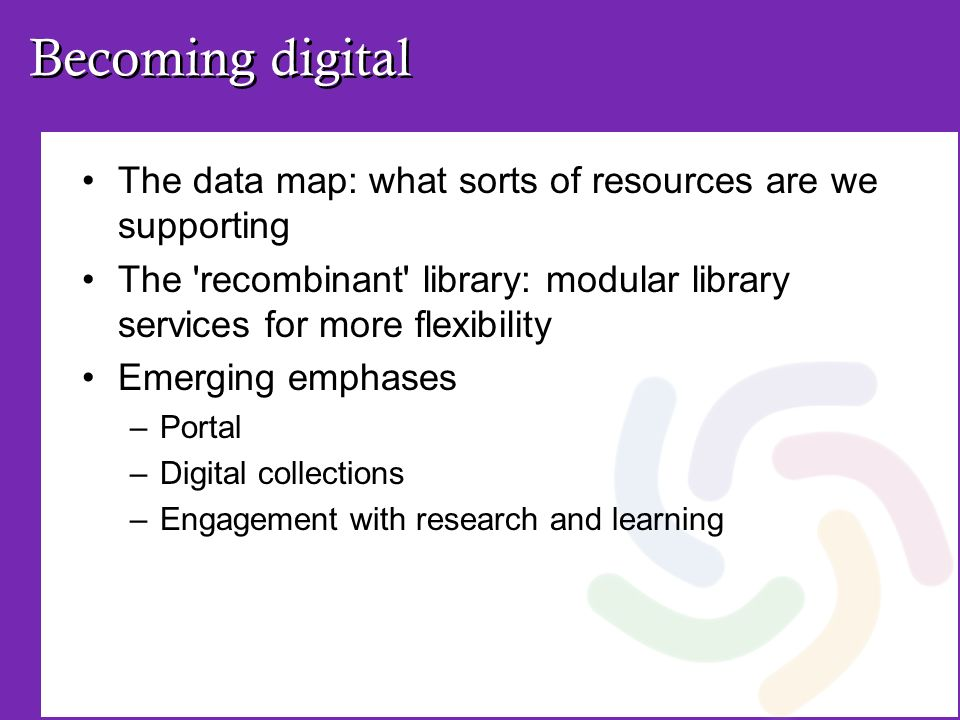 The data map: what sorts of resources are we supporting The 'recombinant' library: modular library services for more flexibility Emerging emphases –Po