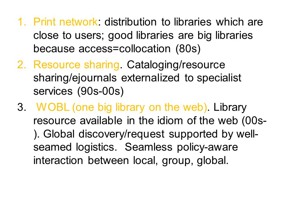 1.Print network: distribution to libraries which are close to users; good libraries are big libraries because access=collocation (80s) 2.Resource sharing.