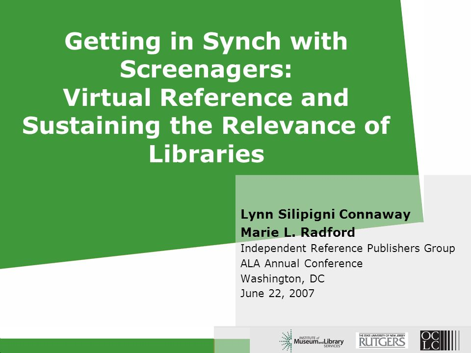 Seeking Synchronicity: Evaluating Virtual Reference Services from User, Non-User, & Librarian Perspectives Funded by Institute of Museum & Library Services Rutgers University & OCLC (10/05-9/07) Four phases: I.Focus group interviews II.Analysis of 850 QuestionPoint live chat transcripts III.600 online surveys IV.300 telephone interviews