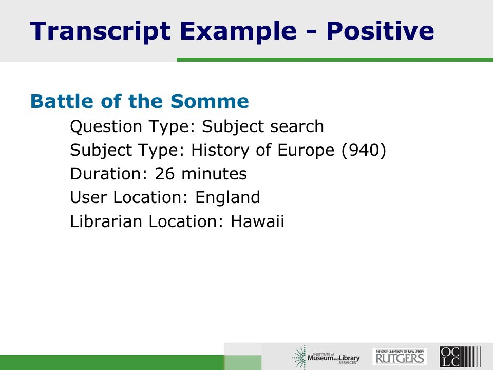 Transcript Example - Positive Battle of the Somme Question Type: Subject search Subject Type: History of Europe (940) Duration: 26 minutes User Location: England Librarian Location: Hawaii