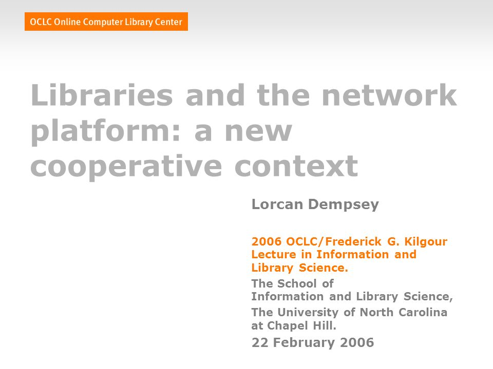 Libraries and the network platform: a new cooperative context Lorcan Dempsey 2006 OCLC/Frederick G.