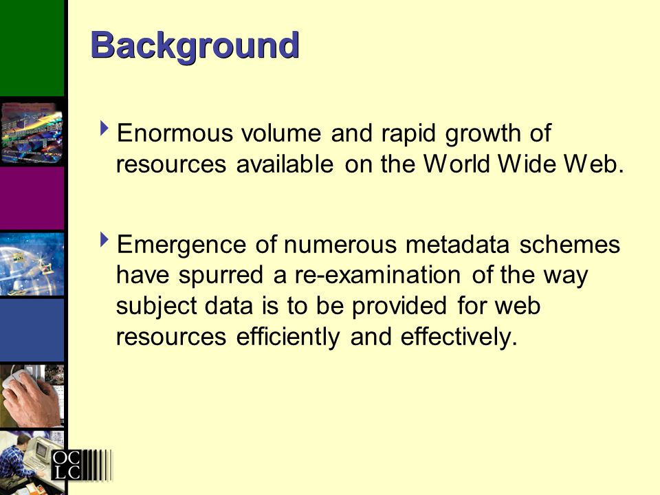 Background Enormous volume and rapid growth of resources available on the World Wide Web.