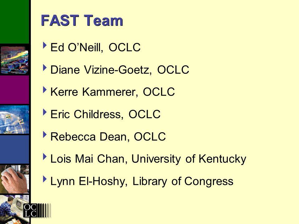 FAST Team Ed ONeill, OCLC Diane Vizine-Goetz, OCLC Kerre Kammerer, OCLC Eric Childress, OCLC Rebecca Dean, OCLC Lois Mai Chan, University of Kentucky Lynn El-Hoshy, Library of Congress