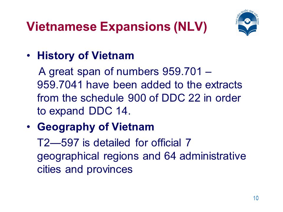 10 Vietnamese Expansions (NLV) History of Vietnam A great span of numbers 959.701 – 959.7041 have been added to the extracts from the schedule 900 of