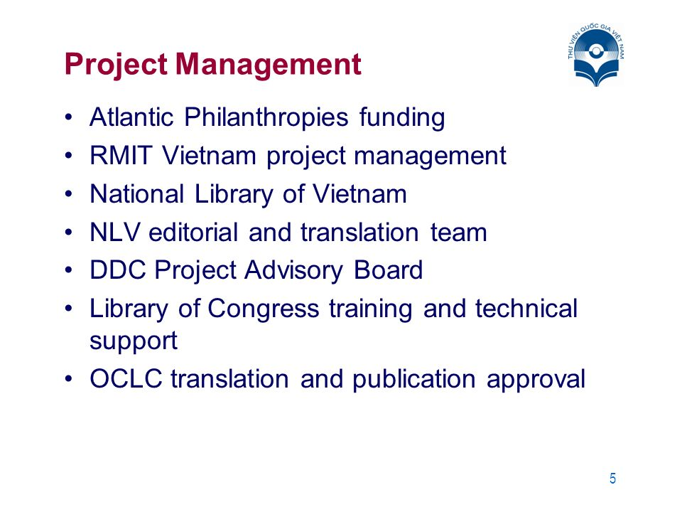 5 Project Management Atlantic Philanthropies funding RMIT Vietnam project management National Library of Vietnam NLV editorial and translation team DDC Project Advisory Board Library of Congress training and technical support OCLC translation and publication approval