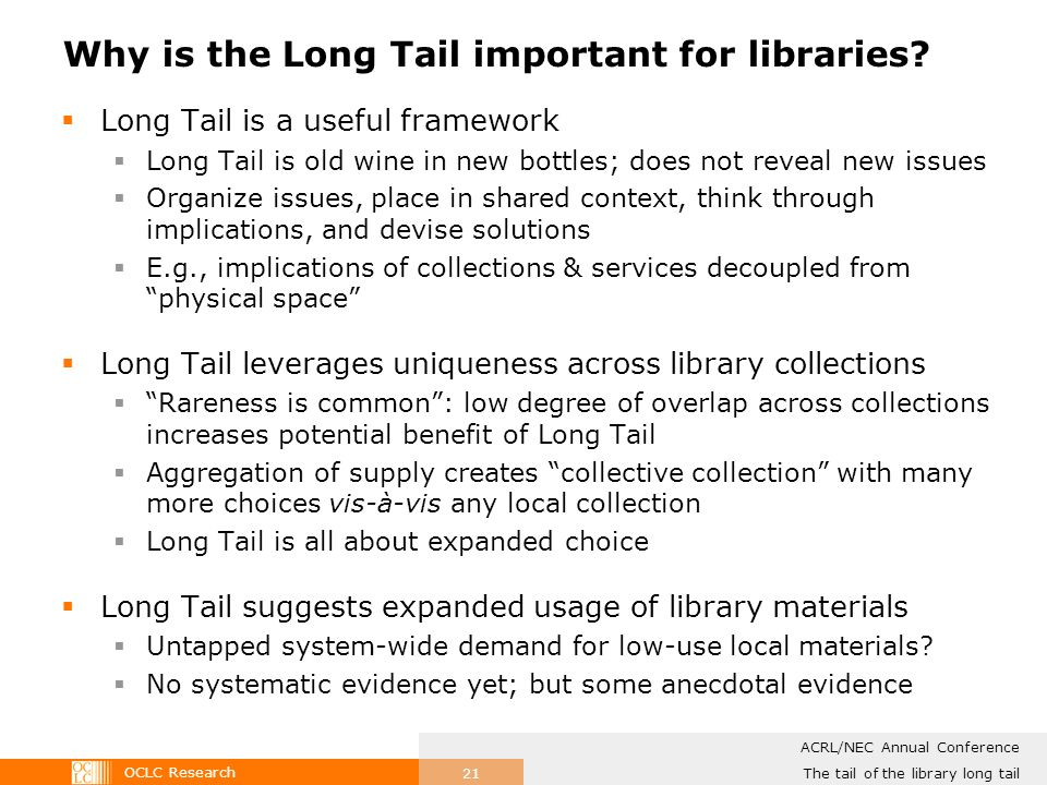 OCLC Research The tail of the library long tail ACRL/NEC Annual Conference 21 Why is the Long Tail important for libraries.