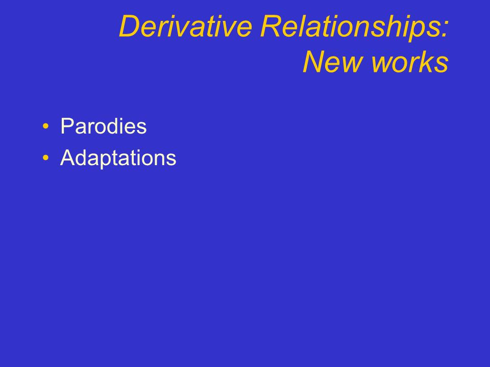 Derivative Relationships: New works Parodies Adaptations