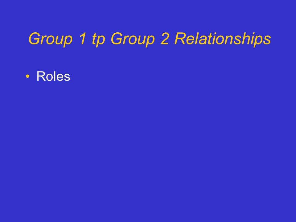 Group 1 tp Group 2 Relationships Roles
