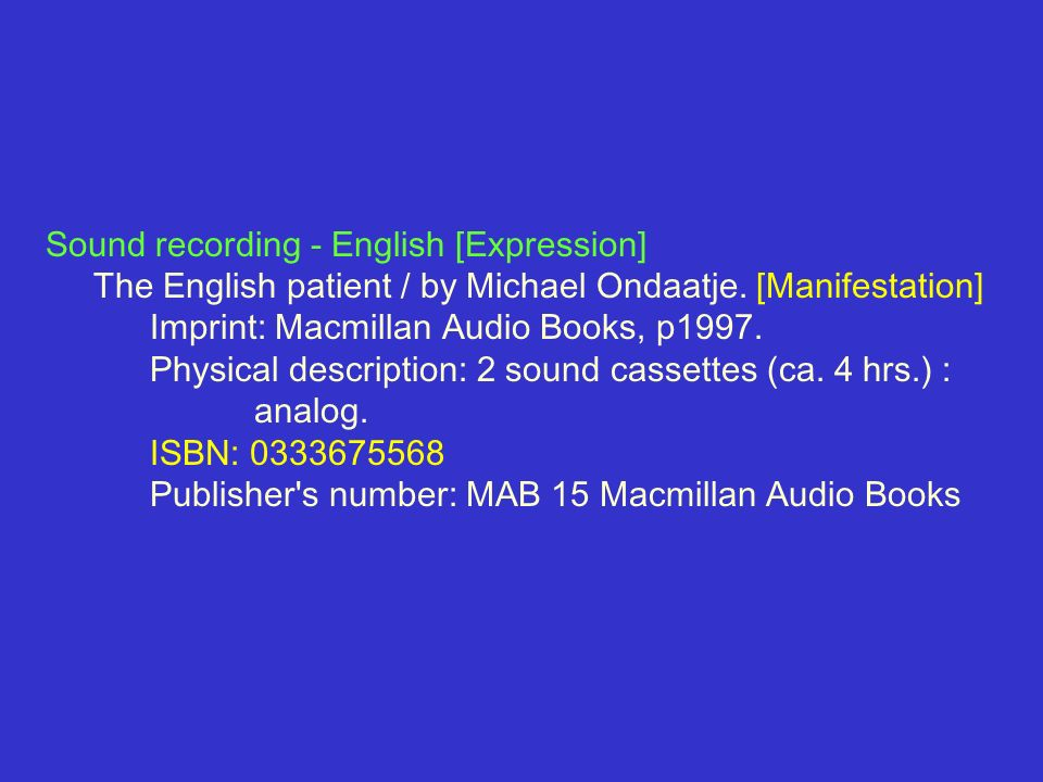 Sound recording - English [Expression] The English patient / by Michael Ondaatje. [Manifestation] Imprint: Macmillan Audio Books, p1997. Physical desc