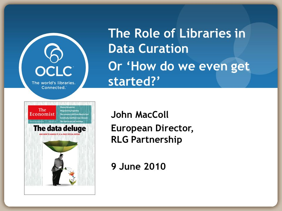 This link icon above automatically shows the looping slides John MacColl European Director, RLG Partnership 9 June 2010 The Role of Libraries in Data Curation Or How do we even get started