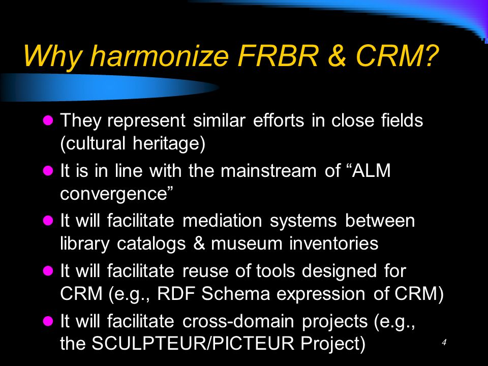 4 Why harmonize FRBR & CRM? They represent similar efforts in close fields (cultural heritage) It is in line with the mainstream of ALM convergence It