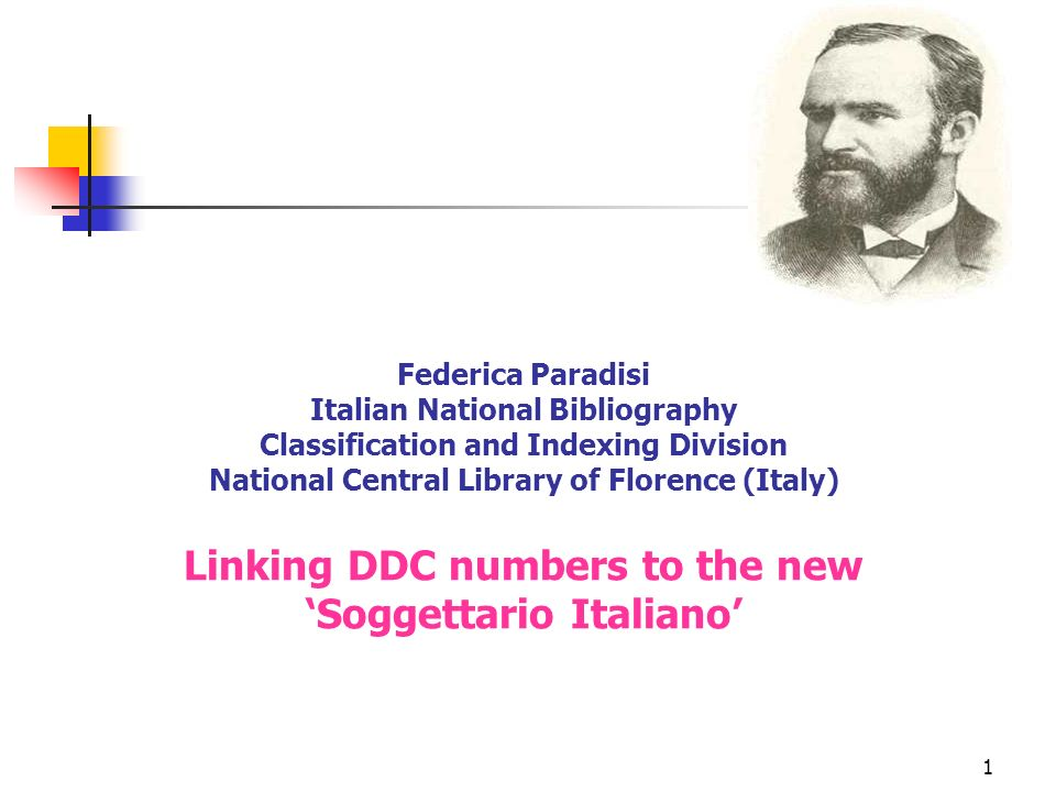 1 Federica Paradisi Italian National Bibliography Classification and Indexing Division National Central Library of Florence (Italy) Linking DDC numbers to the new Soggettario Italiano