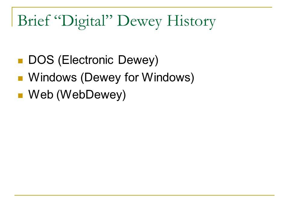 Brief Digital Dewey History DOS (Electronic Dewey) Windows (Dewey for Windows) Web (WebDewey)