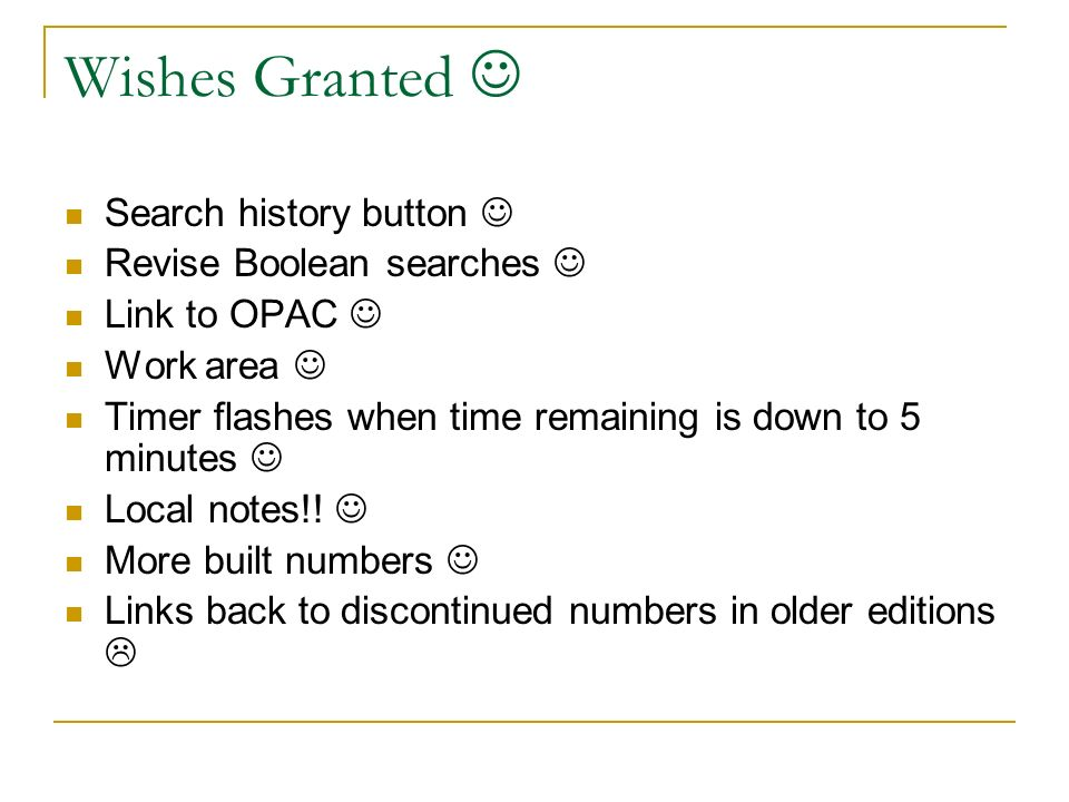 Wishes Granted Search history button Revise Boolean searches Link to OPAC Work area Timer flashes when time remaining is down to 5 minutes Local notes