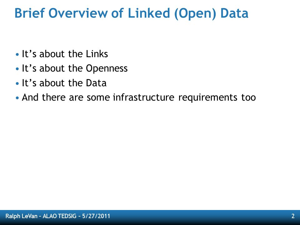Ralph LeVan – ALAO TEDSIG – 5/27/20113 Its about the Links Books http://worldcat.org/oclc/123456 Classification numbers http://dewey.info/class/641/about People http://viaf.org/viaf/12345679 Subject headings http://tspilot.oclc.org/fast/fst01234567