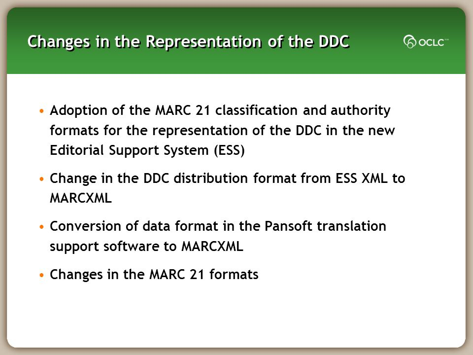 Changes in the Representation of the DDC Adoption of the MARC 21 classification and authority formats for the representation of the DDC in the new Edi