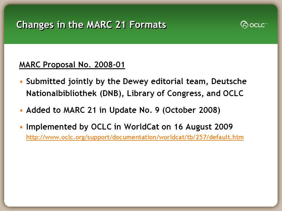Changes in the MARC 21 Formats MARC Proposal No. 2008-01 Submitted jointly by the Dewey editorial team, Deutsche Nationalbibliothek (DNB), Library of
