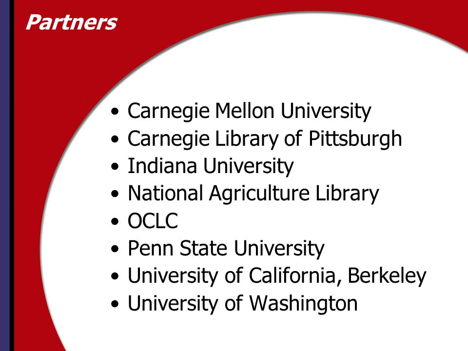 Partners Carnegie Mellon University Carnegie Library of Pittsburgh Indiana University National Agriculture Library OCLC Penn State University University of California, Berkeley University of Washington