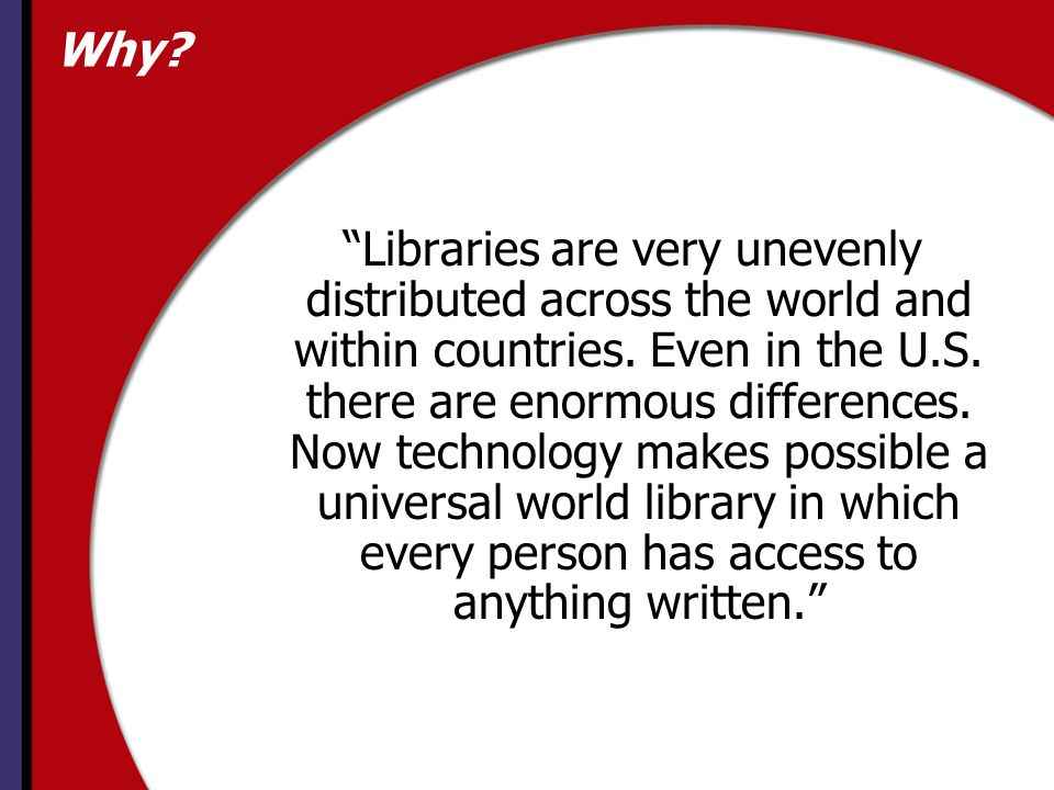 Why. Libraries are very unevenly distributed across the world and within countries.
