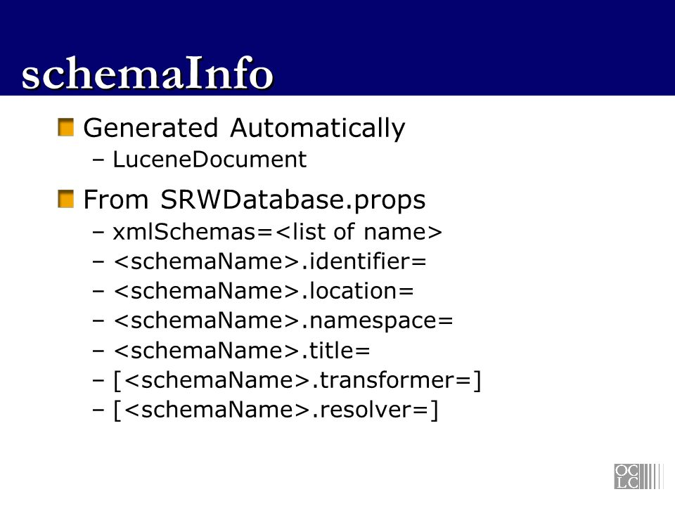 schemaInfo Generated Automatically –LuceneDocument From SRWDatabase.props –xmlSchemas= –.identifier= –.location= –.namespace= –.title= –[.transformer=] –[.resolver=]