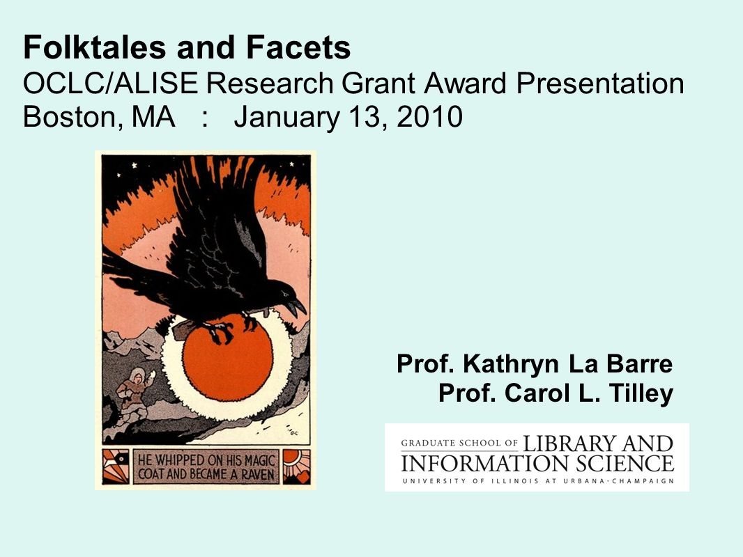 Folktales and Facets OCLC/ALISE Research Grant Award Presentation Boston, MA : January 13, 2010 Prof.