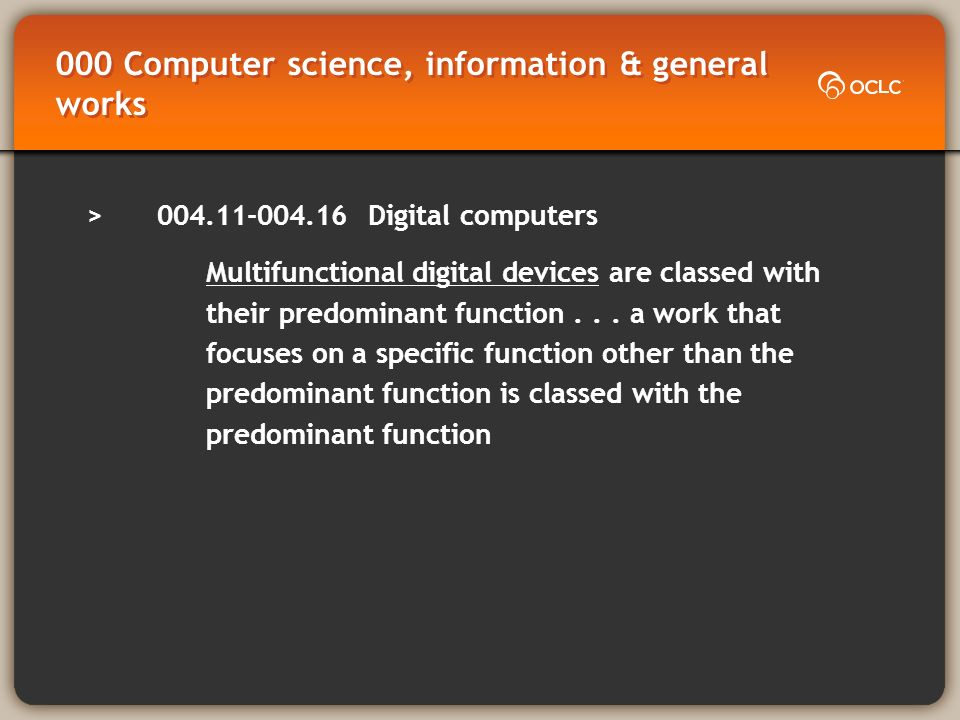 000 Computer science, information & general works >004.11-004.16 Digital computers Multifunctional digital devices are classed with their predominant function...