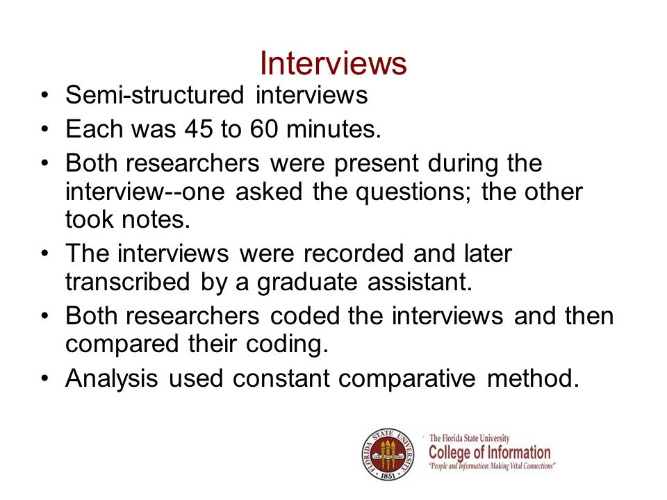 Interviews Semi-structured interviews Each was 45 to 60 minutes.
