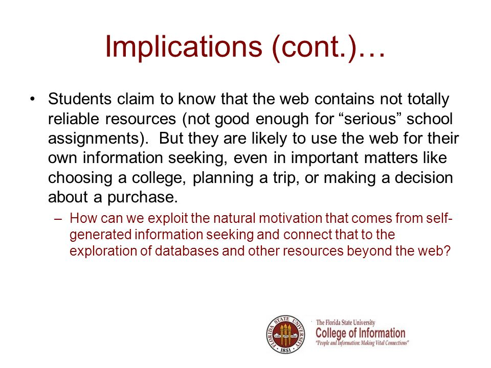 Implications (cont.)… Students claim to know that the web contains not totally reliable resources (not good enough for serious school assignments).