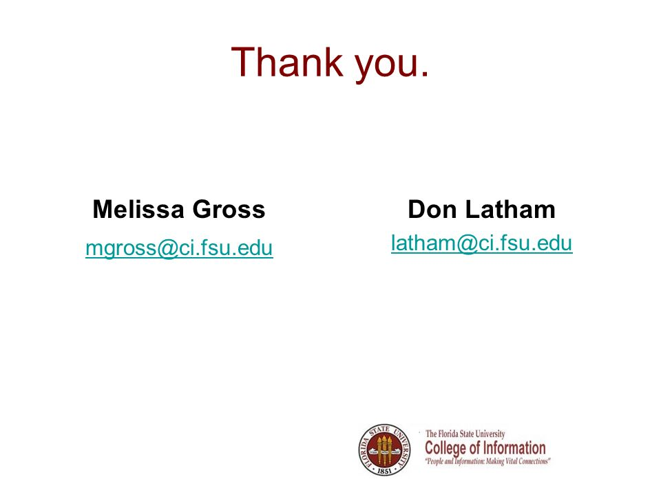 Thank you. Melissa Gross mgross@ci.fsu.edu Don Latham latham@ci.fsu.edu