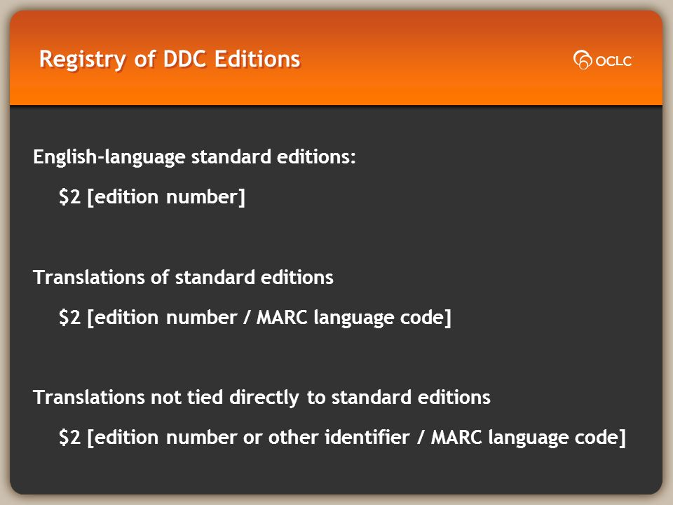 Registry of DDC Editions: MARC 21 Examples (1) Number assigned by LC using DDC 22: 082 00 $a 839.82/374 $2 22 Number assigned by LC using Abridged Edition 14: 082 10 $a 839.82 $2 14
