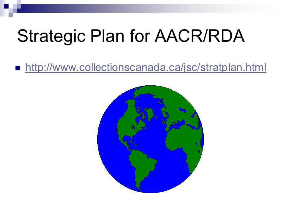 Strategic Plan for AACR/RDA http://www.collectionscanada.ca/jsc/stratplan.html