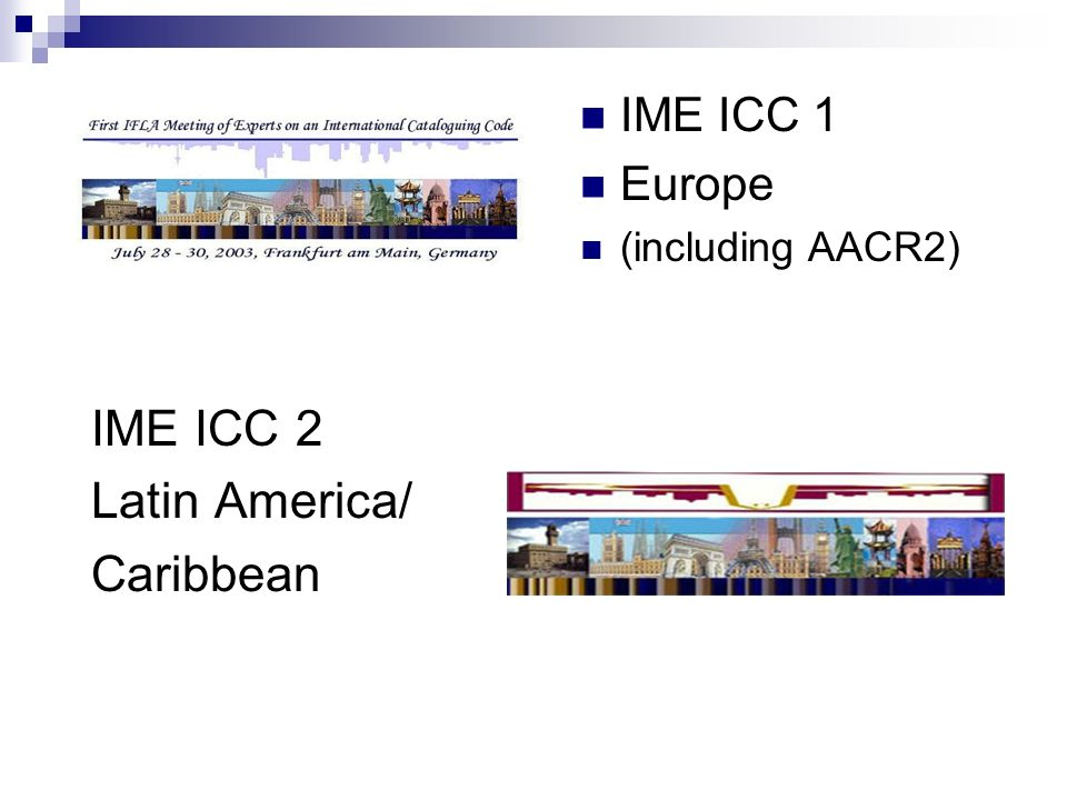 IME ICC 2 Latin America/ Caribbean IME ICC 1 Europe (including AACR2)