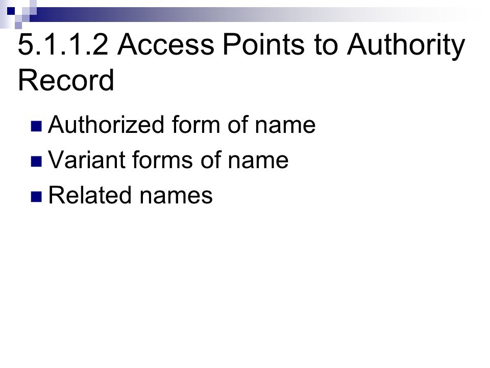 5.1.1.2 Access Points to Authority Record Authorized form of name Variant forms of name Related names