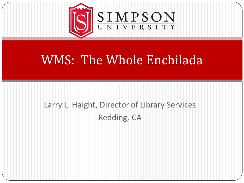 Larry L. Haight, Director of Library Services Redding, CA WMS: The Whole Enchilada