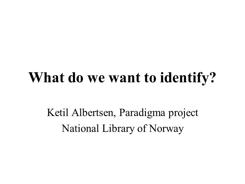 What do we want to identify Ketil Albertsen, Paradigma project National Library of Norway