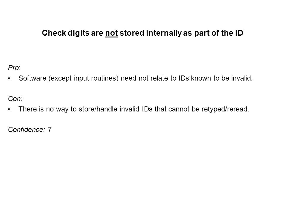 Check digits are not stored internally as part of the ID Pro: Software (except input routines) need not relate to IDs known to be invalid.