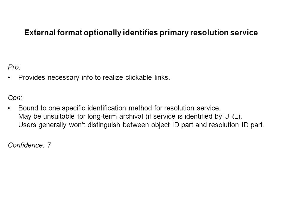External format optionally identifies primary resolution service Pro: Provides necessary info to realize clickable links.