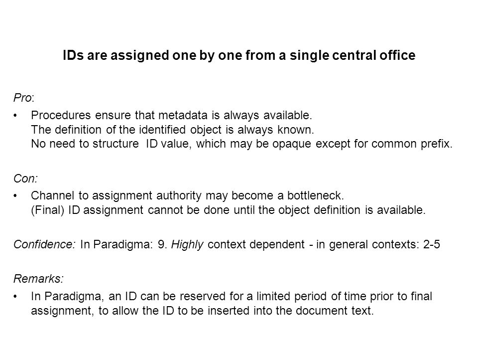 IDs are assigned one by one from a single central office Pro: Procedures ensure that metadata is always available.