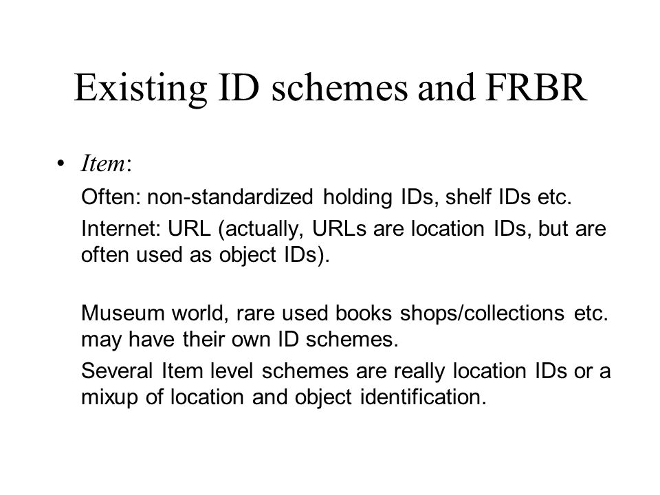 Existing ID schemes and FRBR Item: Often: non-standardized holding IDs, shelf IDs etc.
