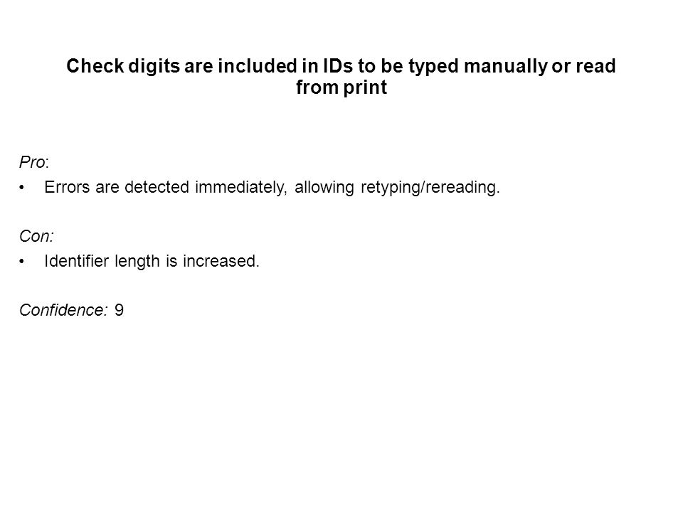 Check digits are included in IDs to be typed manually or read from print Pro: Errors are detected immediately, allowing retyping/rereading.