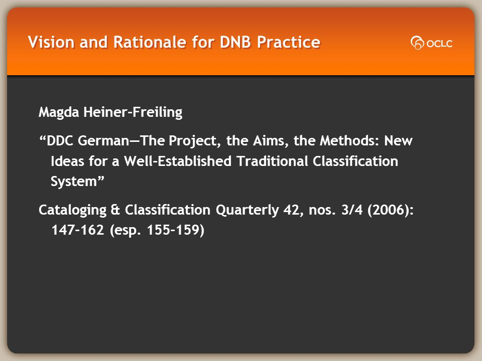 Vision and Rationale for DNB Practice Magda Heiner-Freiling DDC GermanThe Project, the Aims, the Methods: New Ideas for a Well-Established Traditional Classification System Cataloging & Classification Quarterly 42, nos.
