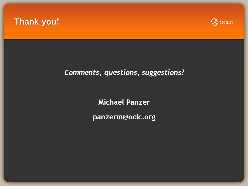 Thank you! Comments, questions, suggestions Michael Panzer panzerm@oclc.org