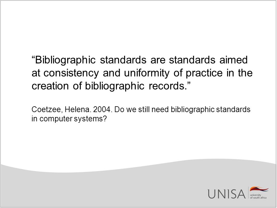 Bibliographic standards are standards aimed at consistency and uniformity of practice in the creation of bibliographic records.